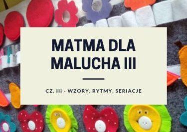 MATMA DLA MALUCHA III – wzory, rytmy, seriacje